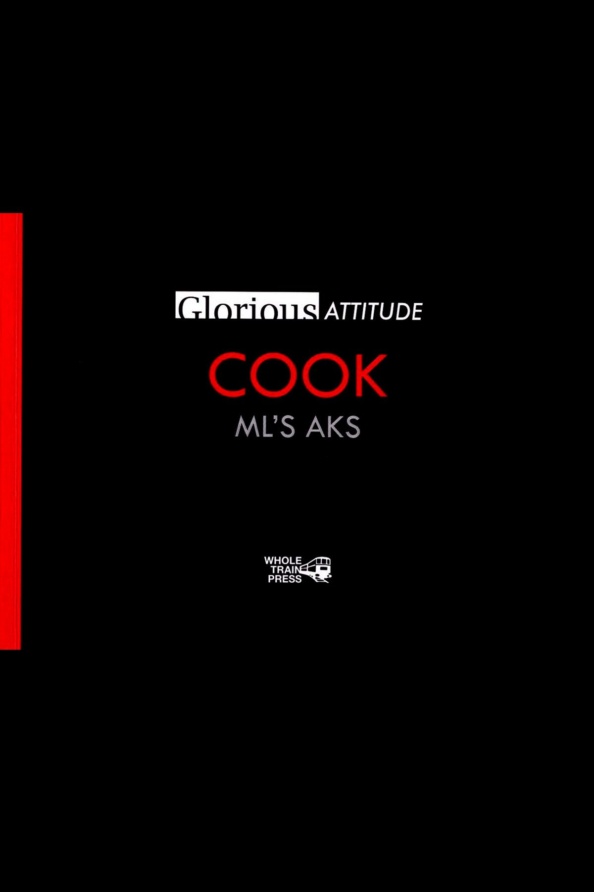 COOK ML'S AKS - Glorious Attitude di Wholetrain Press