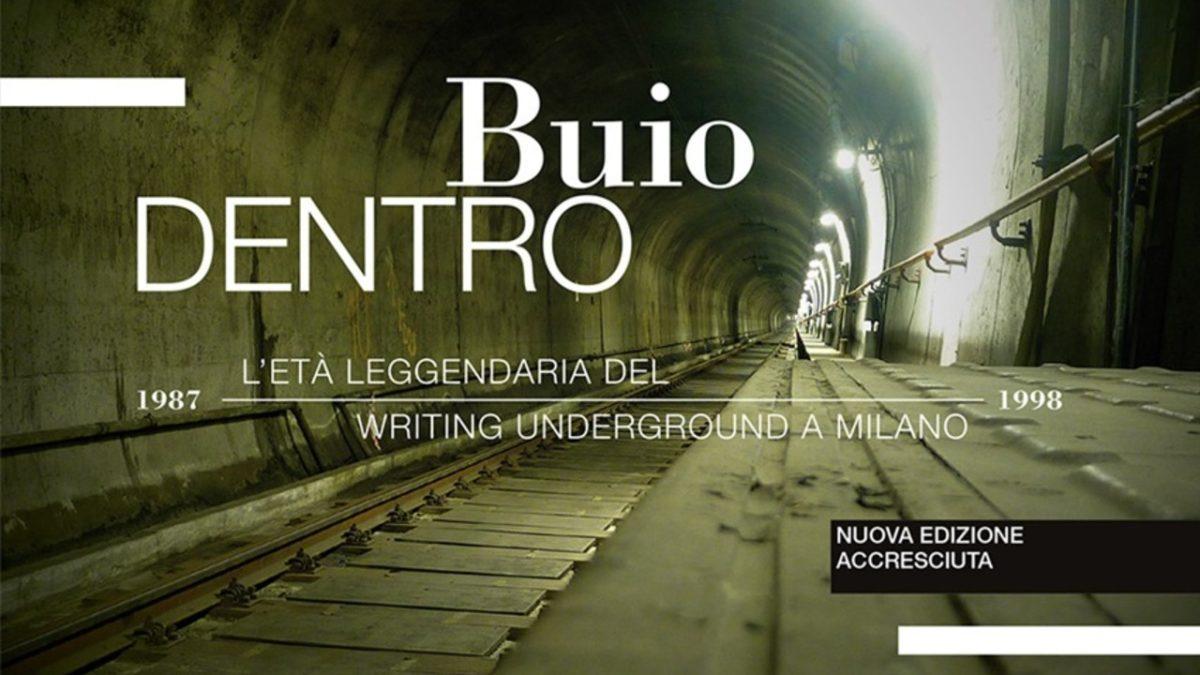 BUIO DENTRO - L'età leggendaria del writing underground a Milano (1987-1998)